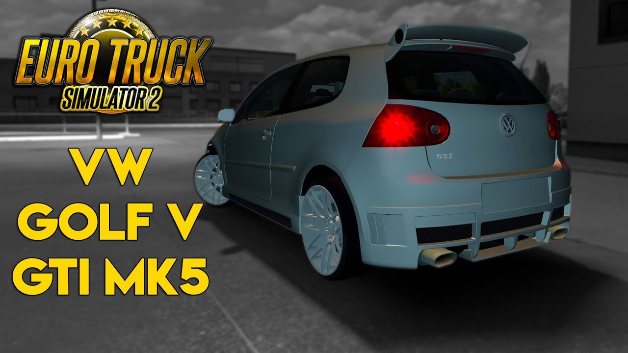 Volkswagen Golf V Gti Mk5 1 34 X Ets2 Mods Euro Truck Simulator 2 Mods Ets2mods Lt